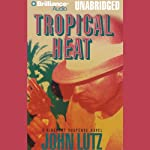 Tropical Heat (       UNABRIDGED) by John Lutz Narrated by Bill Weideman
