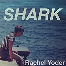 Shark Audiobook by Rachel Yoder Narrated by Carolyn Cook