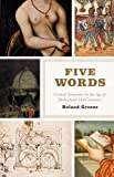 Five Words: Critical Semantics in the Age of Shakespeare and Cervantes (022600063X) by Greene, Roland