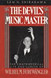img - for The Devil's Music Master: The Controversial Life and Career of Wilhelm Furtwangler book / textbook / text book