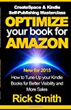 Rick Smith CreateSpace & Kindle Self-Publishing Masterclass - OPTIMIZE YOUR BOOK FOR AMAZON: How to Tune-Up your Kindle Books for Better Visibility and More Sales