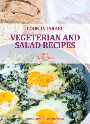 Vegeterian & Salads Recipes- Israeli-Mediterenean Cookbook (Cook In Israel - Kosher, healthy recipes) by Orly Ziv