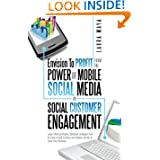 Envision To Profit from the Power of Mobile Social Media in Social Customer Engagement: Learn Effective Mobile...