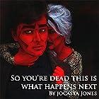 So You're Dead: This Is What Happens Next Hörbuch von Jocasta Jones Gesprochen von: Sam Emmerson, Christopher J Railton, Emma Overy