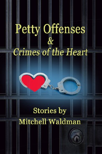 Book: Petty Offenses and Crimes of the Heart by Mitchell Waldman