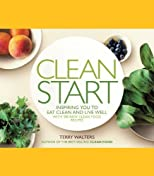 Clean Start: Inspiring You to Eat Clean and Live Well with 100 New Clean Food Recipes [Hardcover]
