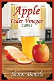 Apple Cider Vinegar Cures (Miracle Healers From The Kitchen)