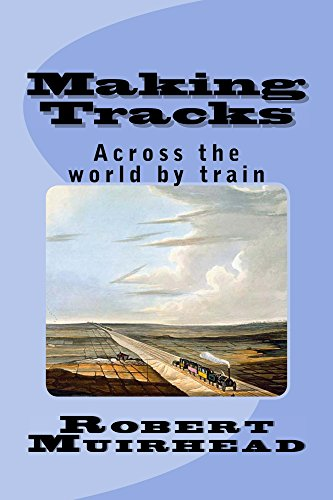 making-tracks-across-the-world-by-train-english-edition