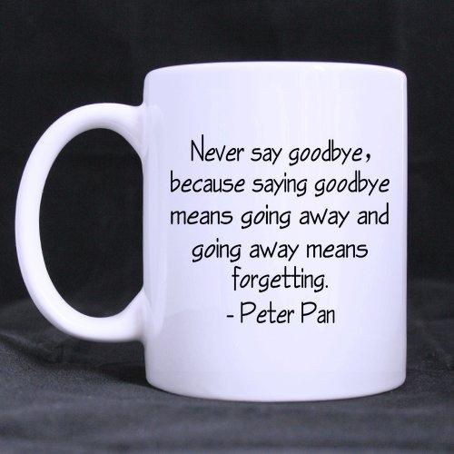 Popular Divertente mai dire addio perché dire addio mezzi Going Away e Going Away significa dimenticare-Peter Pan tema caffè o tè Tazza, tazze materiale in ceramica, bianco, 11oz