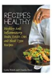 Recipes Healthy: Healthy Anti Inflammatory Foods, DASH Diet and Blood Type Recipes