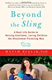 img - for Beyond the Sling: A Real-Life Guide to Raising Confident, Loving Children the Attachment Parenting Way book / textbook / text book