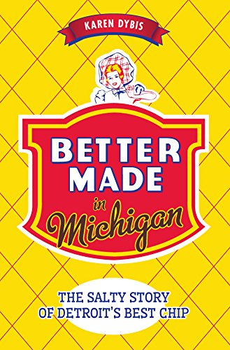 Better Made in Michigan: The Salty Story of Detroit's Best Chip (American Palate) by Karen Dybis