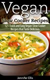 Vegan Slow Cooker Recipes: 125 Quick and Easy Vegan Slow Cooker Recipes that Taste Delicious
