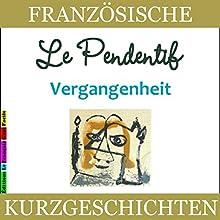 Le Pendentif: Vergangenheit (Französische Kurzgeschichten für Anfänger) Hörbuch von Sylvie Lainé Gesprochen von: Sylvie Lainé