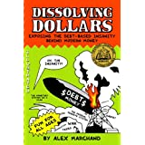 Dissolving Dollars: Exposing the Debt-Based Insanity Behind Modern Money ~ Alex Marchand