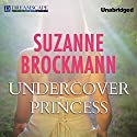 Undercover Princess Audiobook by Suzanne Brockmann Narrated by Erin Yuen
