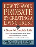 How to Avoid Probate by Creating a Living Trust, Revised Edition: A Simple Yet Complete Guide (How to Avoid Probate by Creating a Living Trust: A Simple Yet)