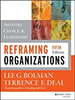 Reframing Organizations: Artistry, Choice, and Leadership (JOSSEY-BASS BUSINESS & MANAGEMENT SERIES) by Jossey-Bass