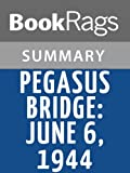 img - for Pegasus Bridge: June 6, 1944 by Stephen Ambrose l Summary & Study Guide book / textbook / text book