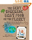 The Best Homemade Baby Food on the Planet: Know What Goes into Every Bite With More Than 200 of the Most Deliciously Nutri...