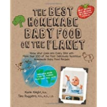 The Best Homemade Baby Food on the Planet: Know What Goes Into Every Bite with More Than 200 of the Most Deliciously Nutritious Homemade Baby Food ... More Than 60 Purees Your Baby Will Love [Paperback]