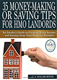 C. J. Haliburton 35 Money-Making or Saving Tips for HMO Landlords: An Insider's Guide to Creating Extra Income and Savings from Your Property Portfolio
