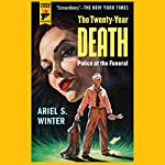 The Twenty-Year Death: Police at the Funeral   Ariel S. Winter
