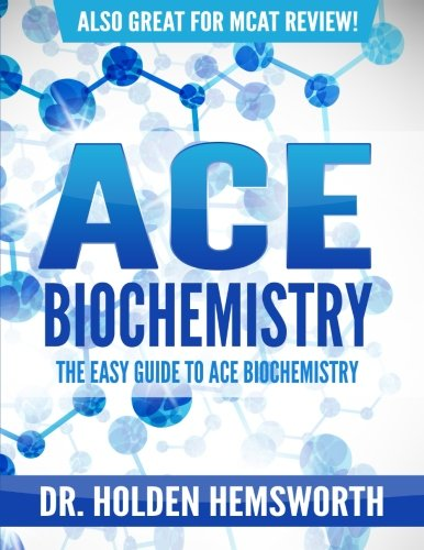 Ace Biochemistry!: The EASY Guide to Ace Biochemistry