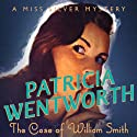 The Case of William Smith Audiobook by Patricia Wentworth Narrated by Diana Bishop