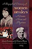 img - for A Biographical Dictionary of Women Healers : Midwives, Nurses, and Physicians (Hardcover)--by Laurie Scrivener [2002 Edition] book / textbook / text book