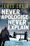 Never Apologise, Never Explain (Inspector Carlyle 2)