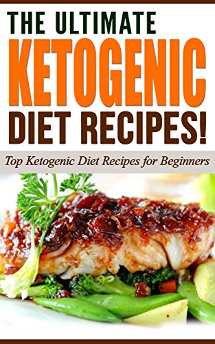 KETOGENIC DIET: The Ultimate Ketogenic Diet Recipes!: Top Ketogenic Diet Recipes for Beginners by Life Changing Diets