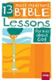 img - for 13 Most Important Bible Lessons for Kids about God book / textbook / text book