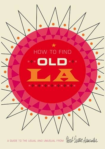 how-to-find-old-la-a-guide-to-the-usual-and-unusual