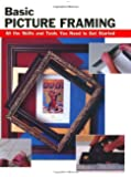 Basic Picture Framing: All the Skills and Tools You Need to Get Started (How To Basics)