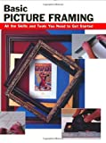 Basic Picture Framing: All The Skills And Tools You Need To Get Started (Stackpole Basics) (How To Basics)