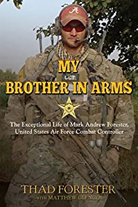 My Brother In Arms: The Exceptional Life Of Mark Andrew Forester, United States Air Force Combat Controller by Thad Forester ebook deal