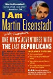 I Am Martin Eisenstadt: One Man's (Wildly Inappropriate) Adventures with the Last Republicans