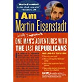 I Am Martin Eisenstadt: One Man's (Wildly Inappropriate) Adventures with the Last Republicans ~ Martin Eisenstadt