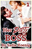 Her Dirty Boss (Bondage, BDSM, Alpha, Erotic Romance): Book #1
