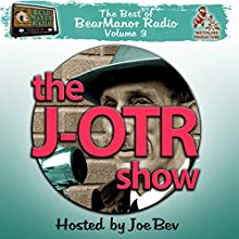 The J-OTR Show with Joe Bev: The Best of BearManor Radio, Vol. 3  by Joe Bevilacqua, Lorie Kellogg Narrated by Joe Bevilacqua, Lorie Kellogg, full cast