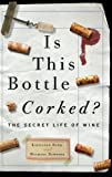 img - for Is This Bottle Corked?: The Secret Life of Wine book / textbook / text book