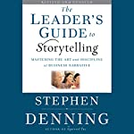 The Leader's Guide to Storytelling: Mastering the Art and Discipline of Business Narrative, Revised and Updated | Stephen Denning