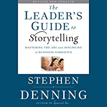 The Leader's Guide to Storytelling: Mastering the Art and Discipline of Business Narrative, Revised and Updated (       UNABRIDGED) by Stephen Denning Narrated by Graeme Malcolm