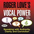 Roger Love's Vocal Power: Speaking with Authority, Clarity and Conviction