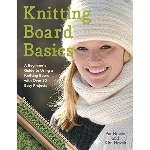 Knitting Board Basics: A Beginner's Guide to Using a Knitting Board with Over 30 Easy Projects PDF