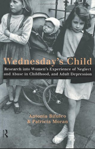Wednesday's Child: Research into Women's Experience of Neglect and Abuse in Childhood and Adult Depression, Antonia Bifulco, Patricia Moran