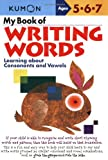 My Book of Writing Words: Learning about Consonants and Vowels (Kumon Workbooks)