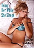 Using Her While She Sleeps (Sleep Sex Tales ( (Rough sex, Forced Sex, Nonconsent))