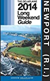 NEWPORT (R.I.) - The Delaplaine 2014 Long Weekend Guide (Long Weekend Guides)
